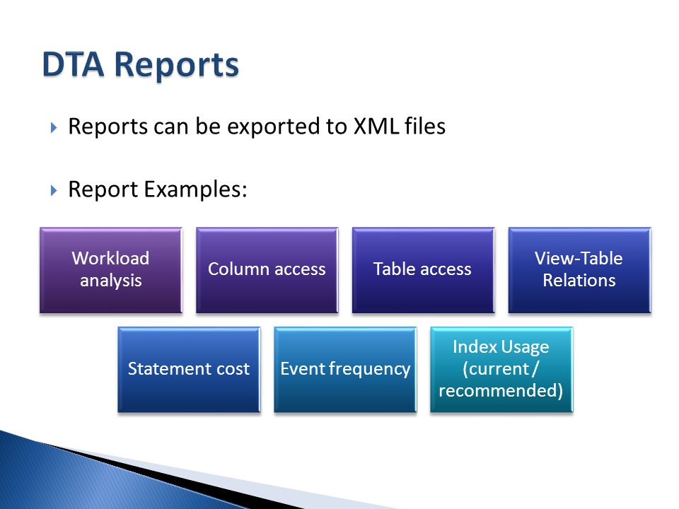 Reports can be exported to XML files Report Examples: Workload analysis Column accessTable access View-Table Relations Statement costEvent frequency Index Usage (current / recommended)