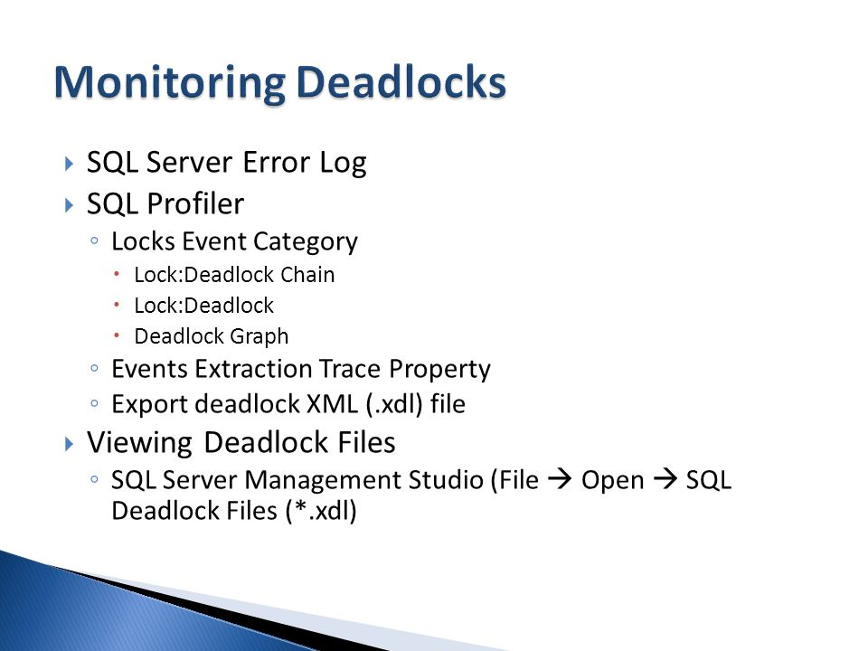 SQL Server Error Log SQL Profiler Locks Event Category Lock:Deadlock Chain Lock:Deadlock Deadlock Graph Events Extraction Trace Property Export deadlock XML (.xdl) file Viewing Deadlock Files SQL Server Management Studio (File Open SQL Deadlock Files (*.xdl)