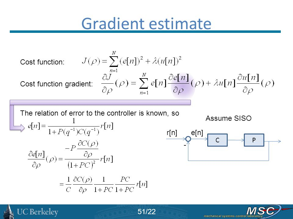 Gradient estimate Cost function: The relation of error to the controller is known, so Cost function gradient: CP e[n]r[n] - 51/22 Assume SISO