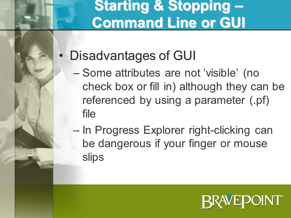 Starting & Stopping – Command Line or GUI Advantages of Command LineAdvantages of Command Line –Scriptable –Repeatable –Better logging Disadvantages of Command LineDisadvantages of Command Line –Sometimes not as easy to talk someone through on the phone –Primitive method (in the eyes of some)