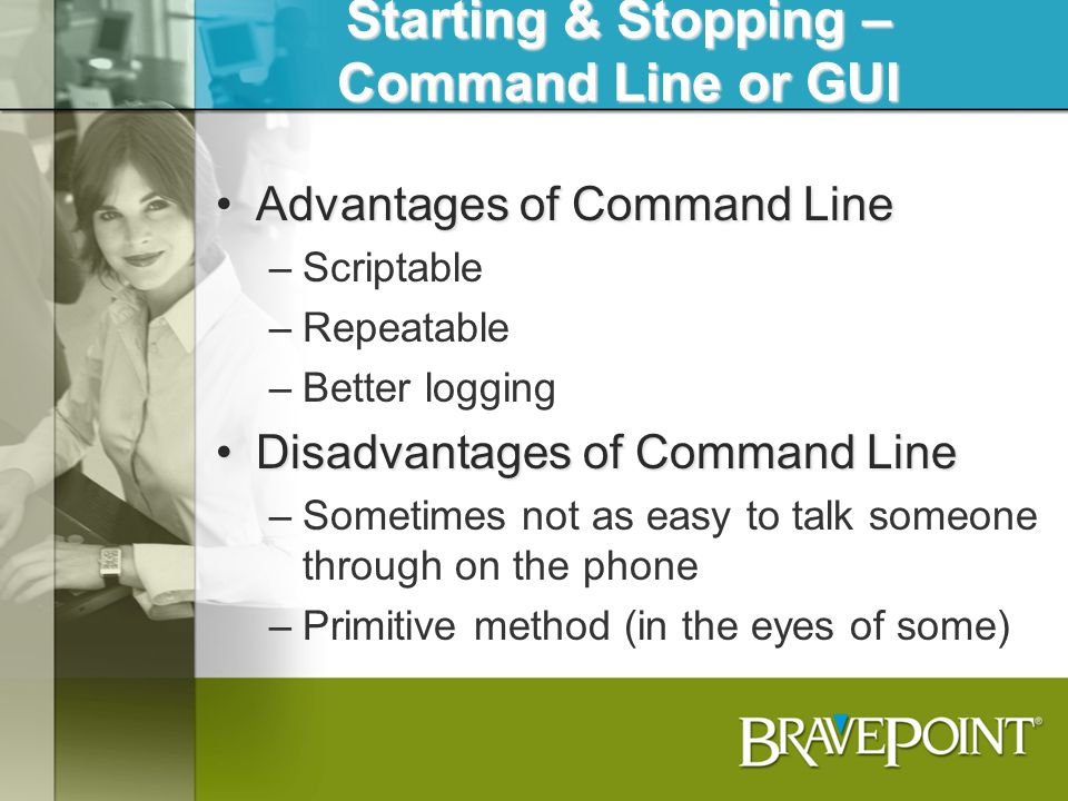 Starting & Stopping – Command Line or GUI Advantages of Command LineAdvantages of Command Line –Scriptable –Repeatable –Better logging Disadvantages o