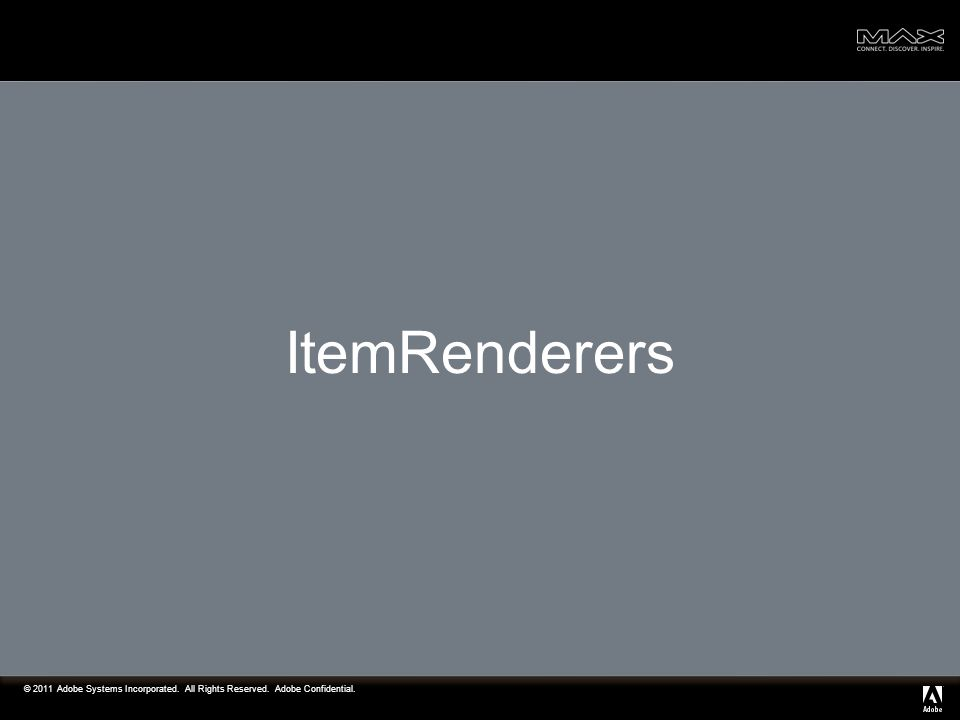 © 2011 Adobe Systems Incorporated. All Rights Reserved. Adobe Confidential. ItemRenderers