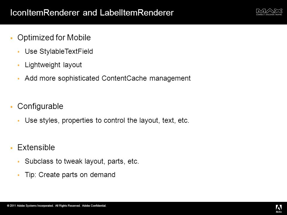 © 2011 Adobe Systems Incorporated. All Rights Reserved. Adobe Confidential. IconItemRenderer and LabelItemRenderer Optimized for Mobile Use StylableTe