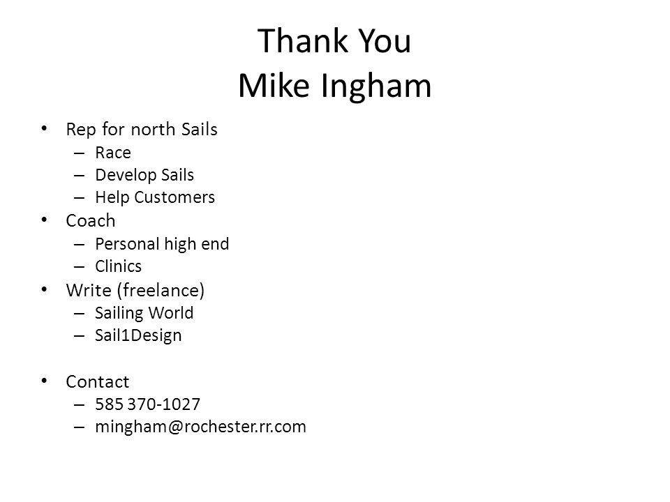 Thank You Mike Ingham Rep for north Sails – Race – Develop Sails – Help Customers Coach – Personal high end – Clinics Write (freelance) – Sailing Worl