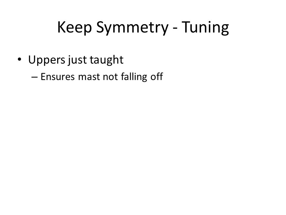 Keep Symmetry - Tuning Uppers just taught – Ensures mast not falling off