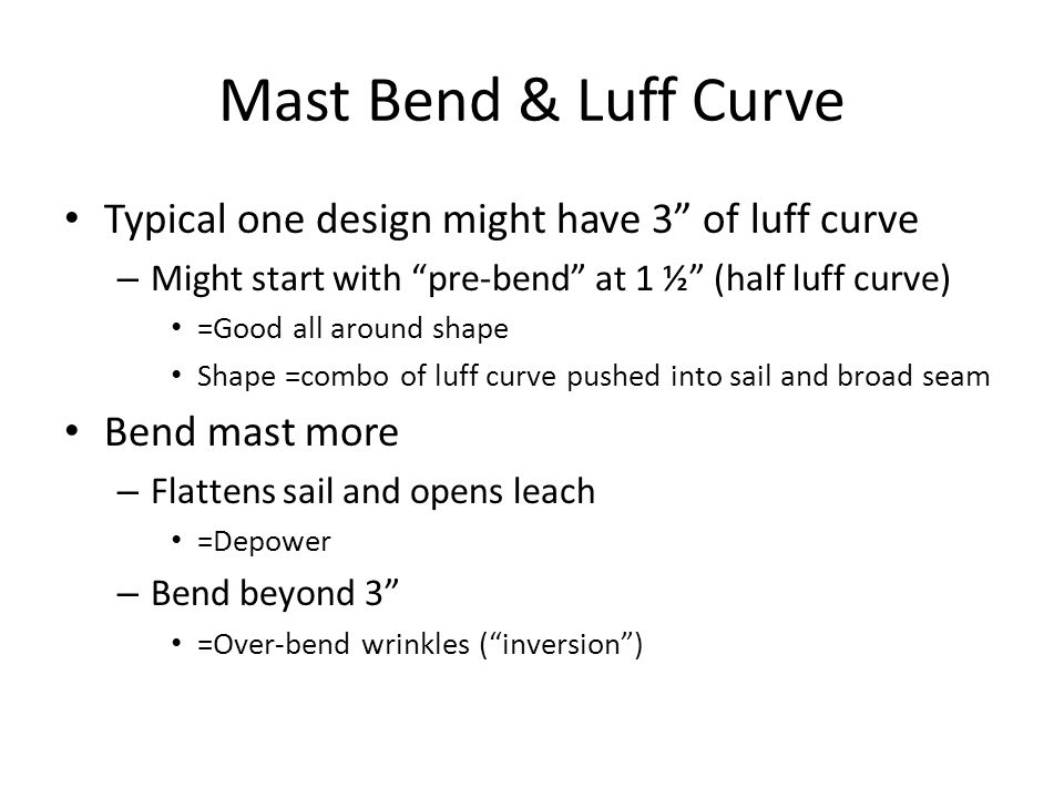 Mast Bend & Luff Curve Typical one design might have 3 of luff curve – Might start with pre-bend at 1 ½ (half luff curve) =Good all around shape Shape
