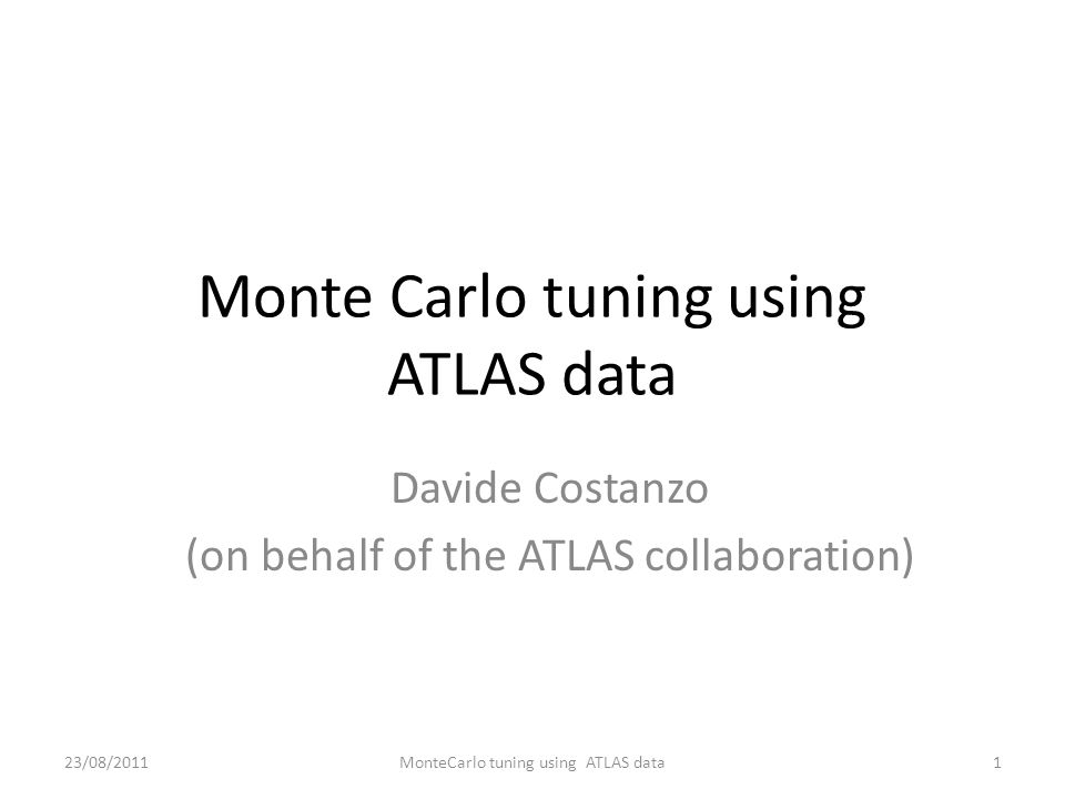 Monte Carlo tuning using ATLAS data Davide Costanzo (on behalf of the ATLAS collaboration) 1MonteCarlo tuning using ATLAS data23/08/2011
