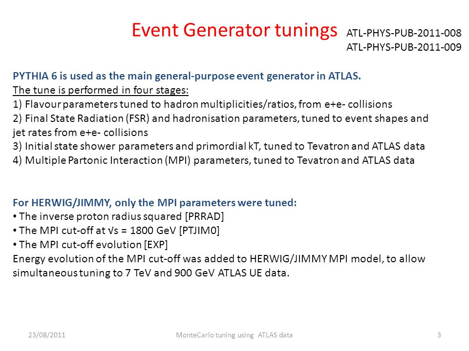 Event Generator tunings ATL-PHYS-PUB ATL-PHYS-PUB PYTHIA 6 is used as the main general-purpose event generator in ATLAS.