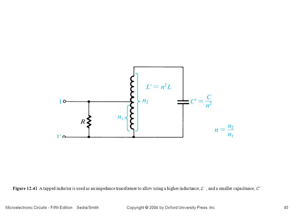 Microelectronic Circuits - Fifth Edition Sedra/Smith45 Copyright 2004 by Oxford University Press, Inc. Figure 12.41 A tapped inductor is used as an im