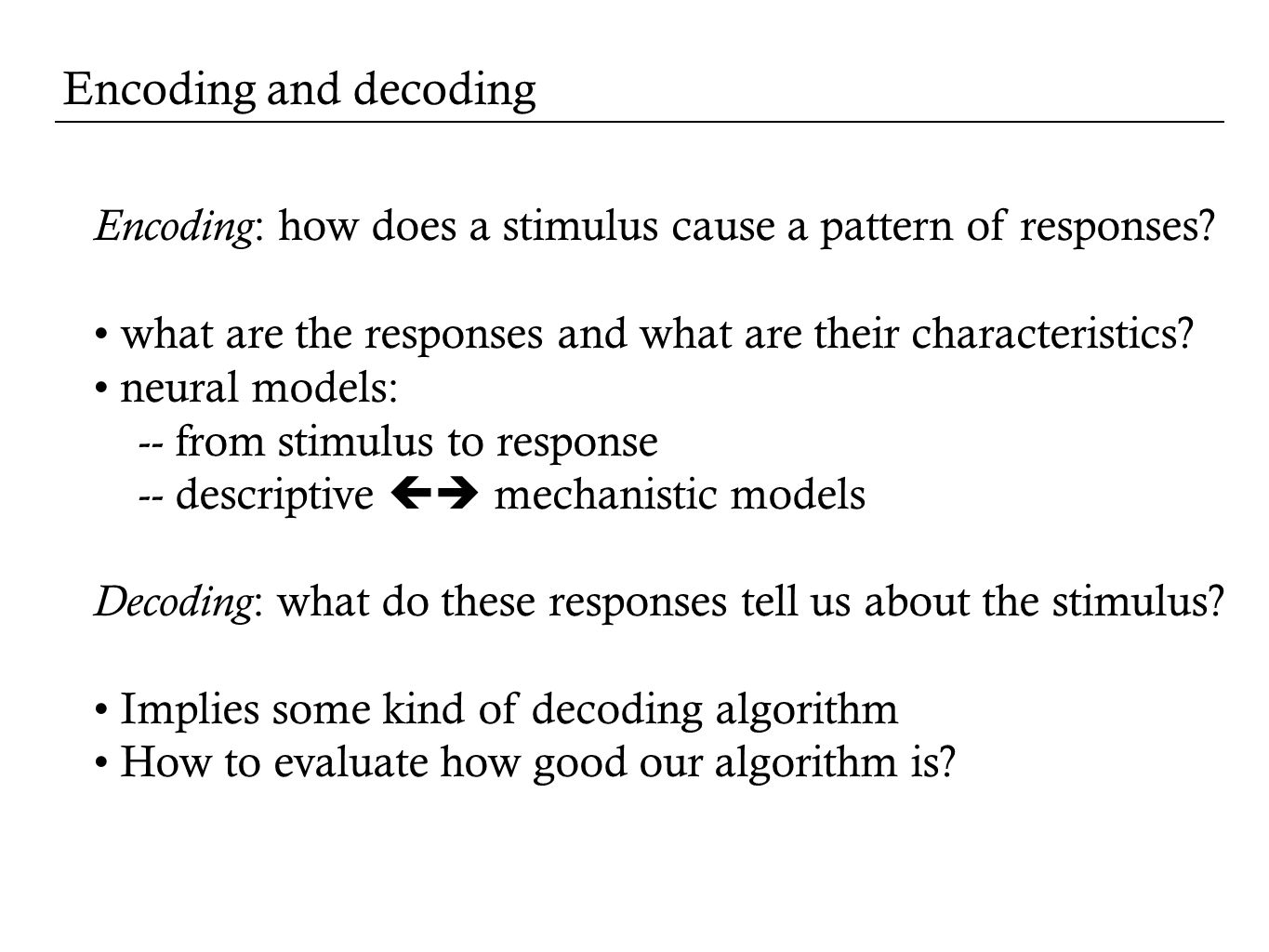 Encoding : how does a stimulus cause a pattern of responses.