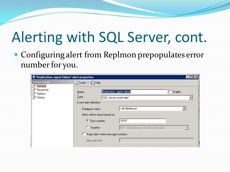 Alerting with SQL Server, cont. Configuring alert from Replmon prepopulates error number for you.