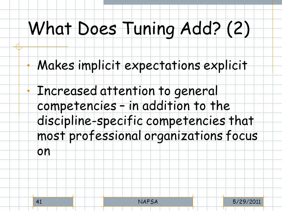 What Does Tuning Add? (2) Makes implicit expectations explicit Increased attention to general competencies – in addition to the discipline-specific co