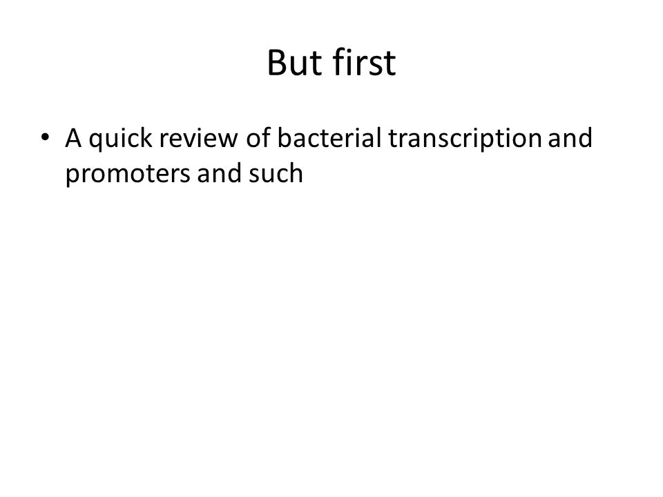 But first A quick review of bacterial transcription and promoters and such