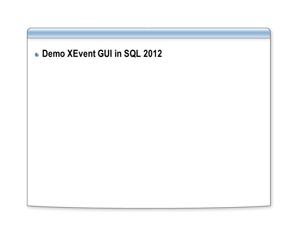 Demo XEvent GUI in SQL 2012