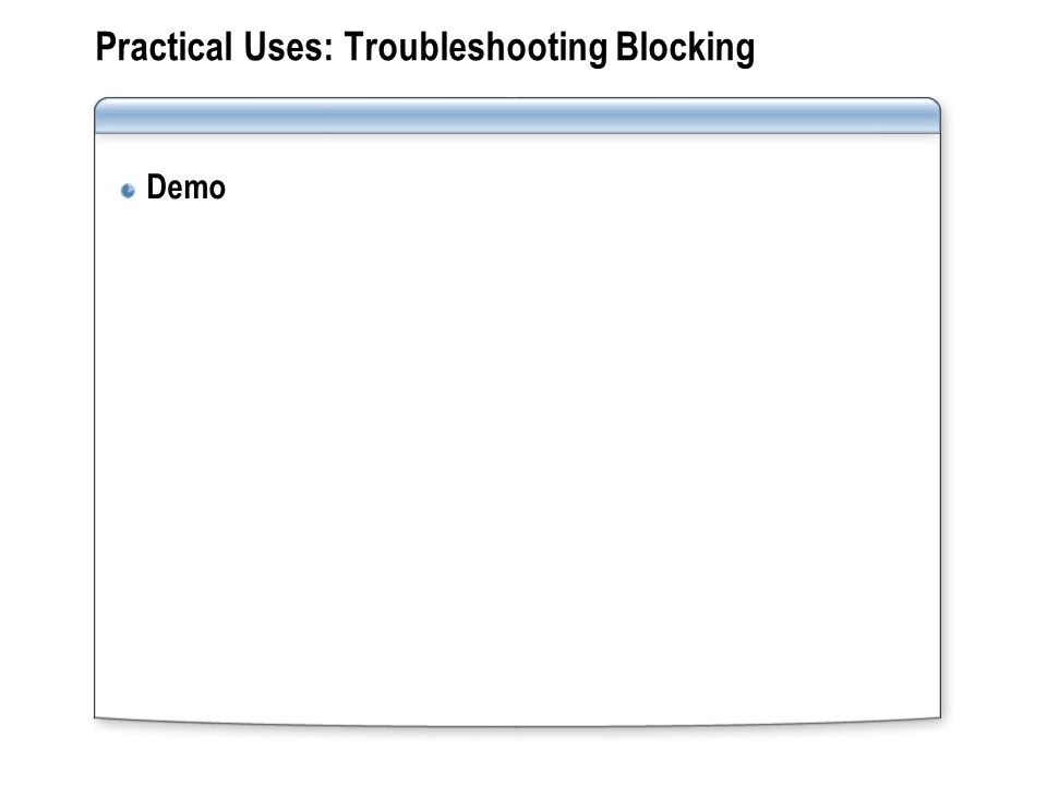 Practical Uses: Troubleshooting Blocking Demo