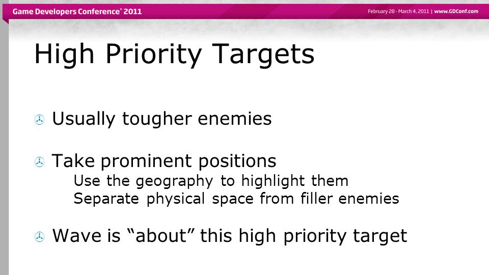 High Priority Targets Usually tougher enemies Take prominent positions Use the geography to highlight them Separate physical space from filler enemies Wave is about this high priority target