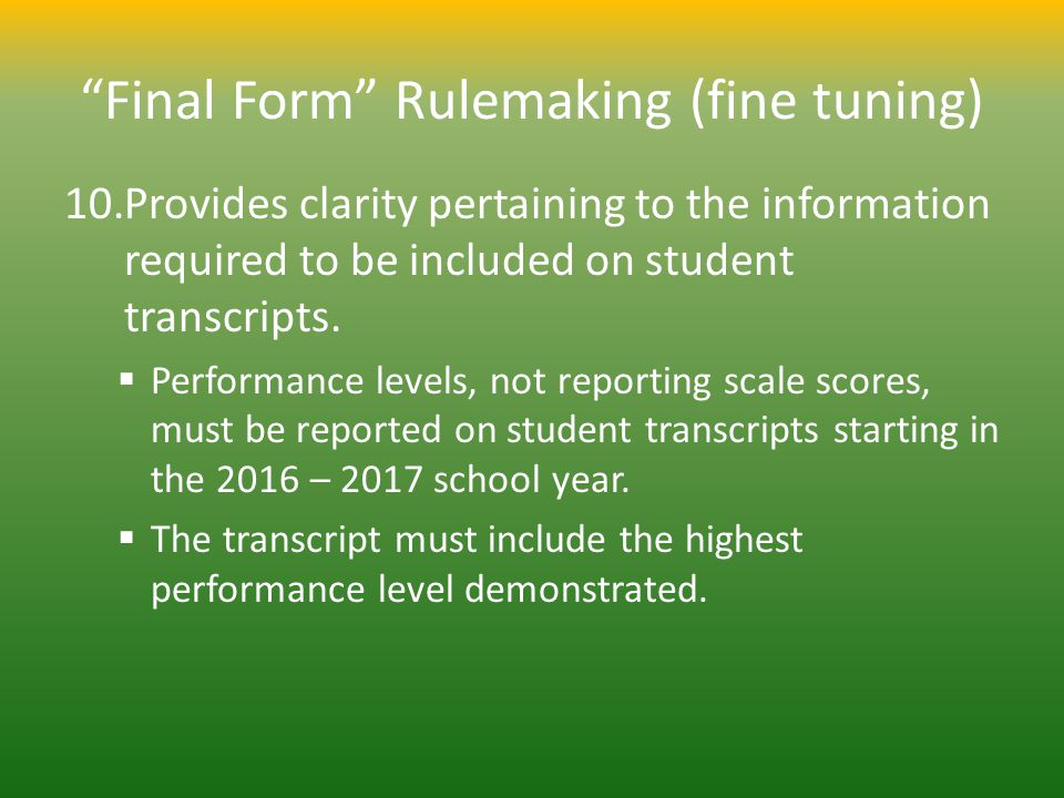 Final Form Rulemaking (fine tuning) 10.Provides clarity pertaining to the information required to be included on student transcripts. Performance leve