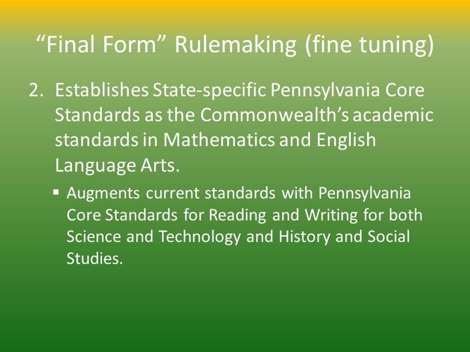 Final Form Rulemaking (fine tuning) 2.Establishes State-specific Pennsylvania Core Standards as the Commonwealths academic standards in Mathematics an