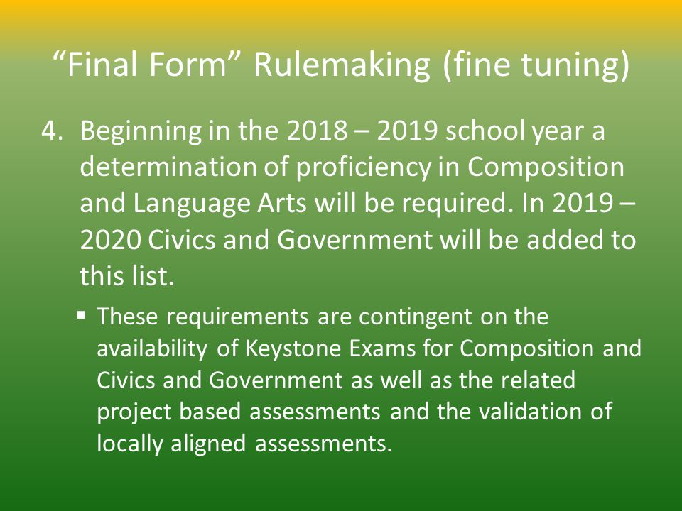 Final Form Rulemaking (fine tuning) 4.Beginning in the 2018 – 2019 school year a determination of proficiency in Composition and Language Arts will be