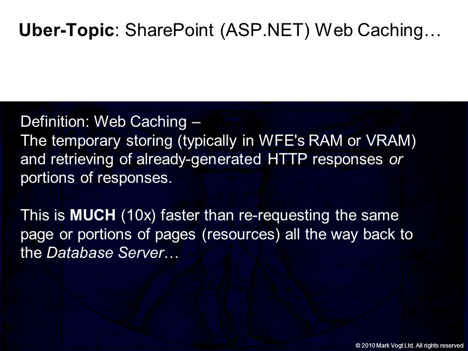 © Grant Thornton LLP. All rights reserved. © 2010 Mark Vogt Ltd. All rights reserved Uber-Topic: SharePoint (ASP.NET) Web Caching… Definition: Web Cac