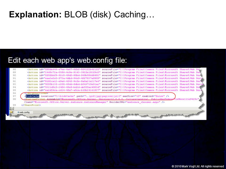 © Grant Thornton LLP. All rights reserved. © 2010 Mark Vogt Ltd. All rights reserved Explanation: BLOB (disk) Caching… Edit each web app's web.config