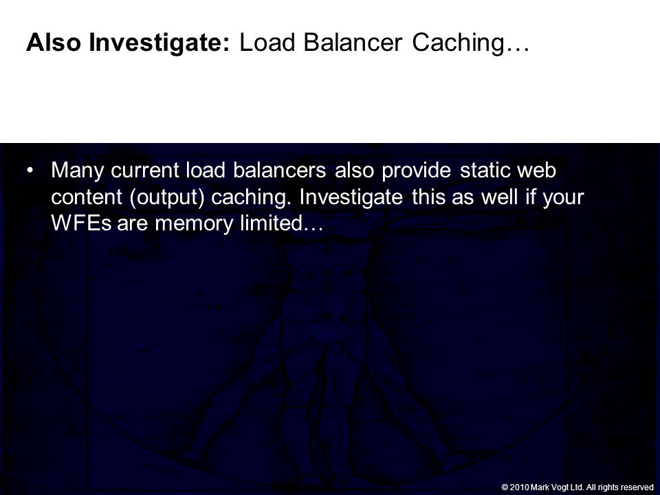 © Grant Thornton LLP. All rights reserved. © 2010 Mark Vogt Ltd. All rights reserved Also Investigate: Load Balancer Caching… Many current load balanc