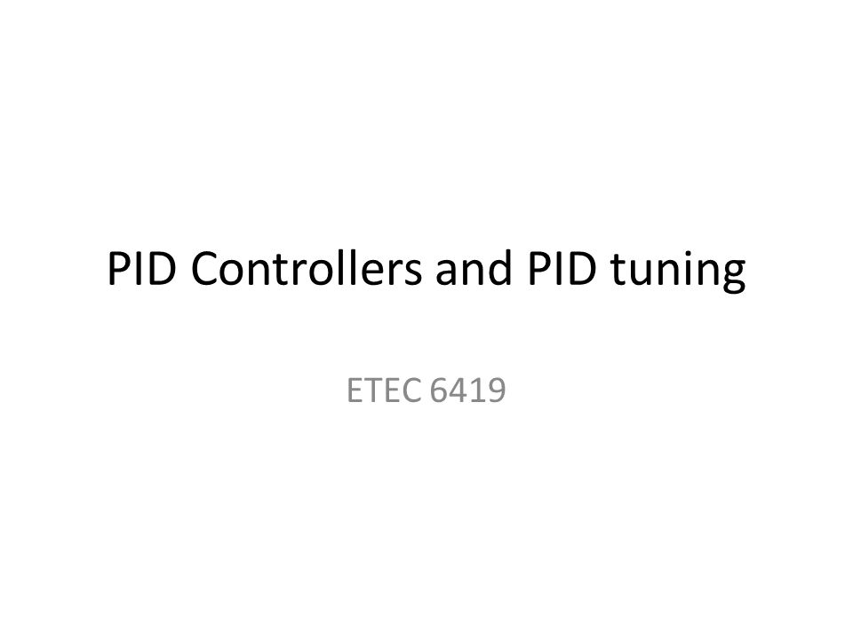 PID Controllers and PID tuning ETEC 6419
