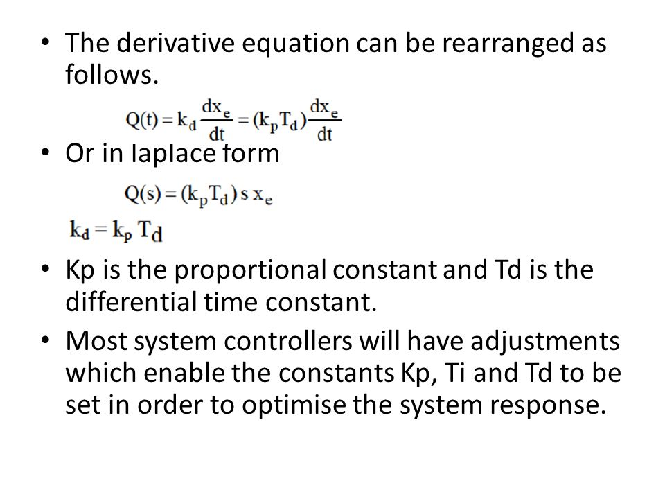 The derivative equation can be rearranged as follows. Or in laplace form Kp is the proportional constant and Td is the differential time constant. Mos