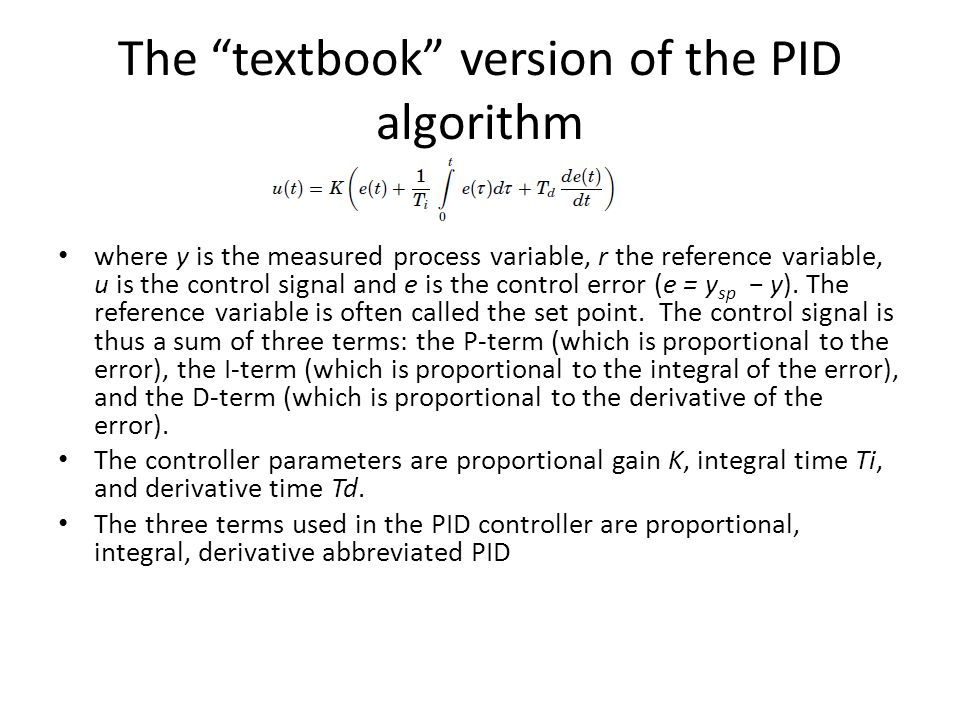 The three terms together The output of a PID controller is
