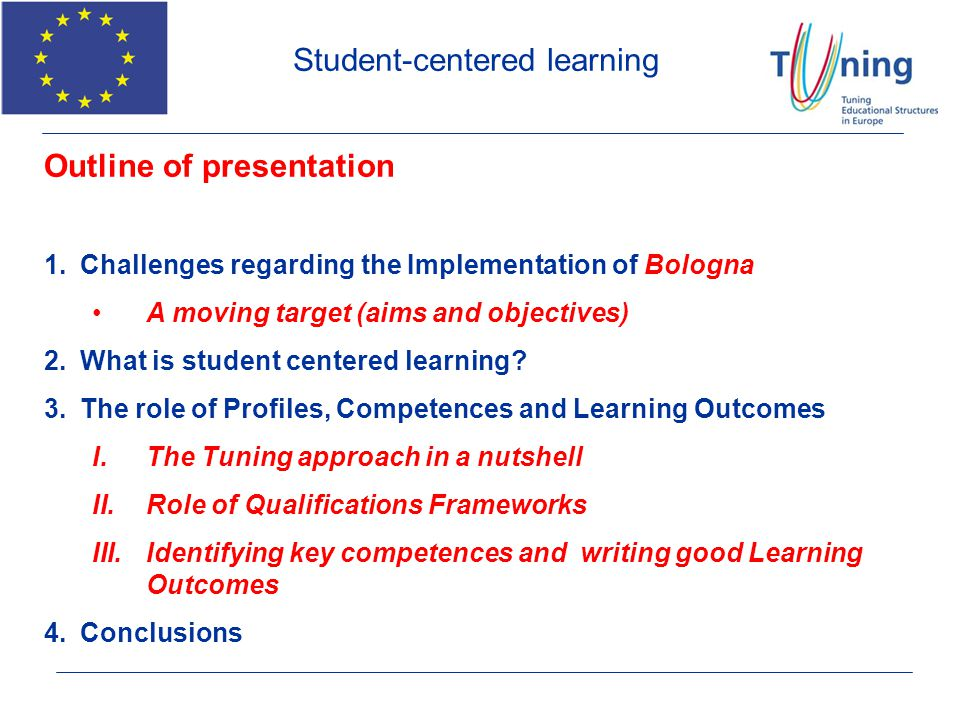 Outline of presentation 1.Challenges regarding the Implementation of Bologna A moving target (aims and objectives) 2.What is student centered learning