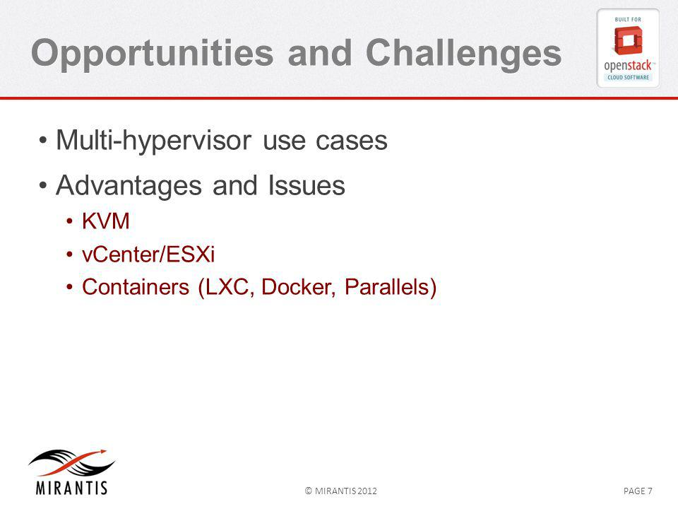 © MIRANTIS 2012PAGE 7 Opportunities and Challenges Multi-hypervisor use cases Advantages and Issues KVM vCenter/ESXi Containers (LXC, Docker, Parallels)