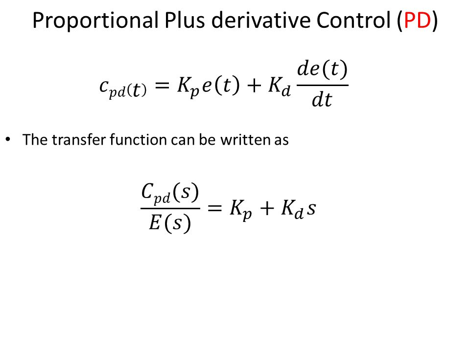 15 Proportional Plus derivative Control (PD) The transfer function can be written as
