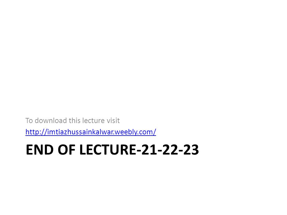 END OF LECTURE-21-22-23 To download this lecture visit http://imtiazhussainkalwar.weebly.com/