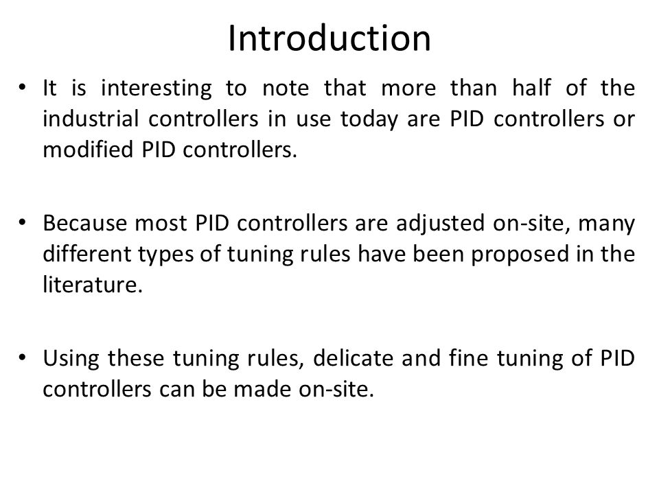 Introduction It is interesting to note that more than half of the industrial controllers in use today are PID controllers or modified PID controllers.