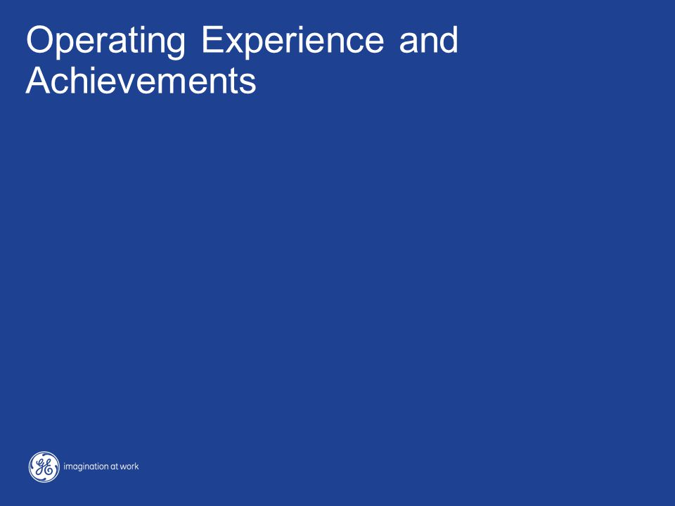 Operating Experience and Achievements