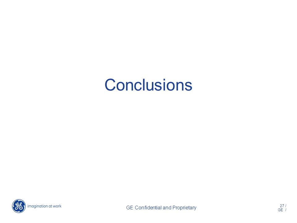27 / GE / GE Confidential and Proprietary Conclusions