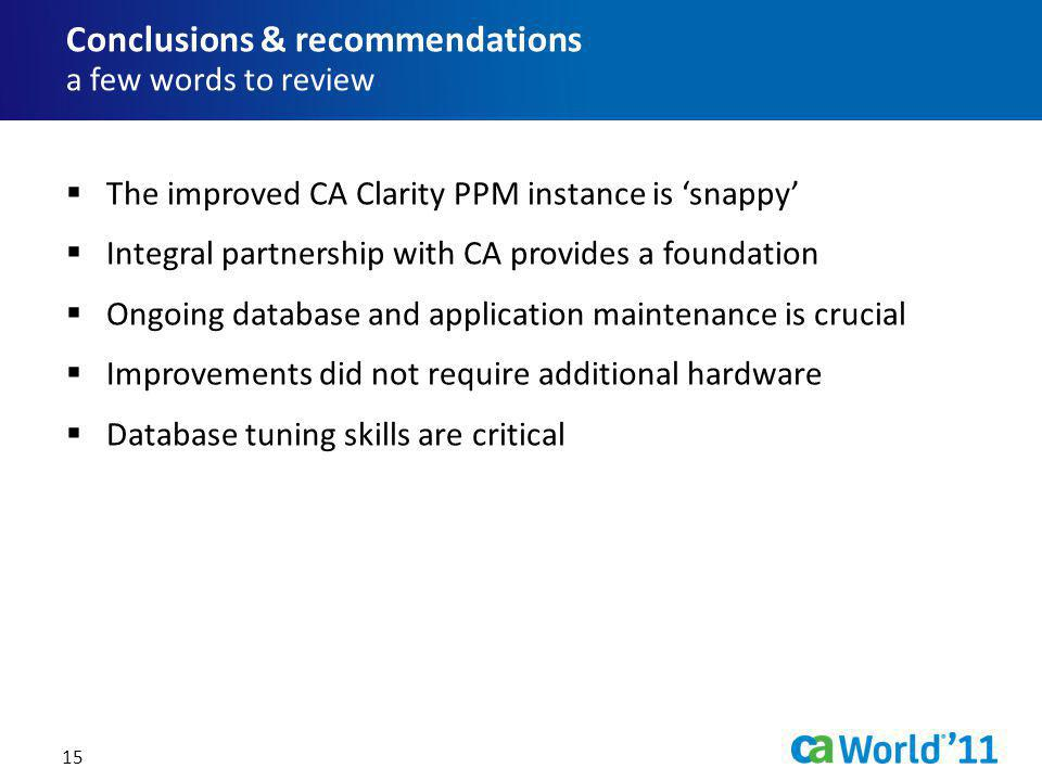 15 The improved CA Clarity PPM instance is snappy Integral partnership with CA provides a foundation Ongoing database and application maintenance is c