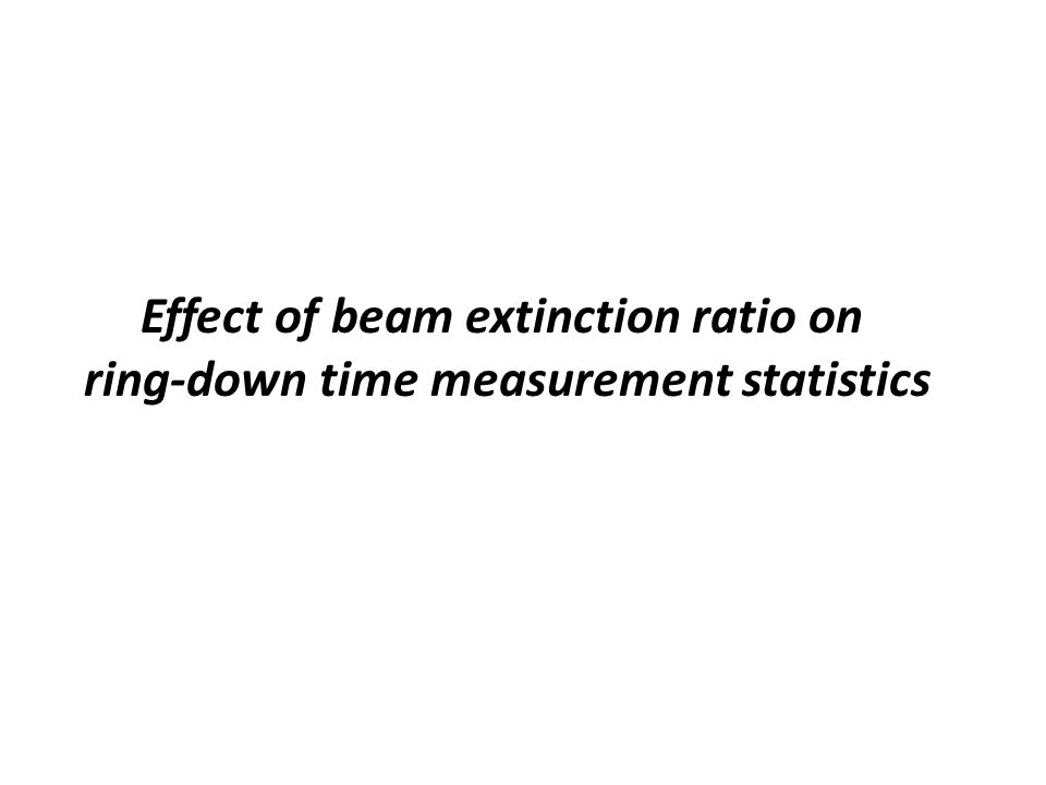 Effect of beam extinction ratio on ring-down time measurement statistics