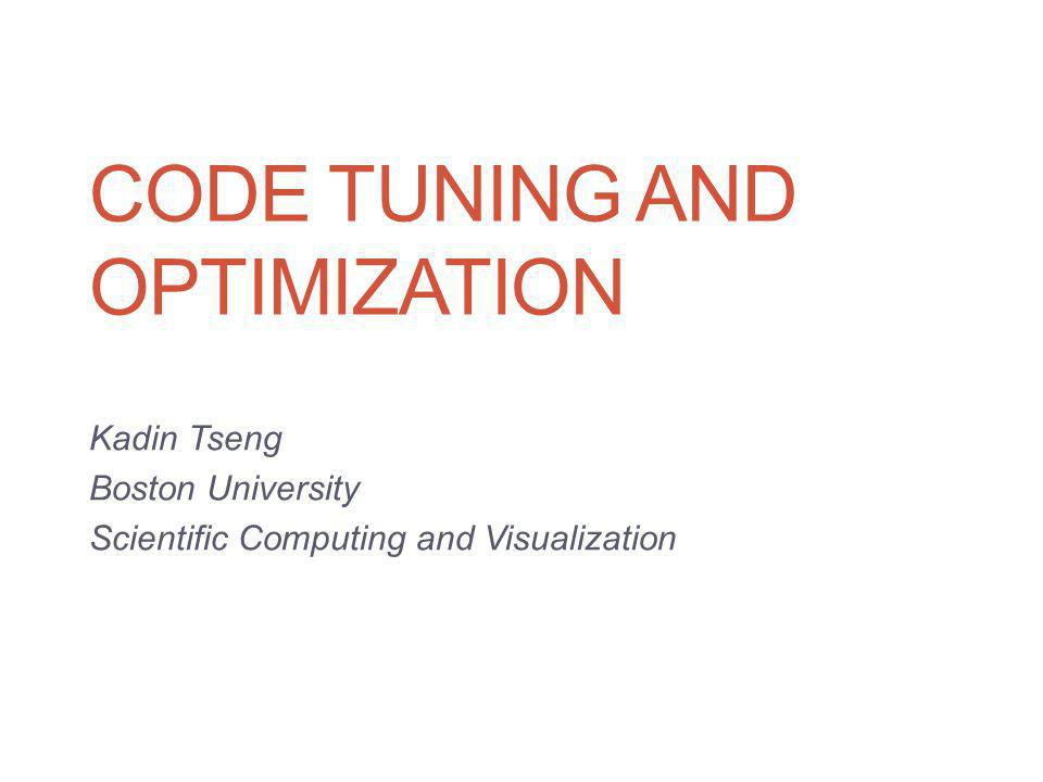 Tuning Tips (6) There is overhead associated with a function call Bad: Good: for(i=0; i<N; i++) myfunc(i); myfunc ( ); void myfunc( ){ for(int i=0; i<N; i++){ do stuff } Code Tuning and Optimization 62