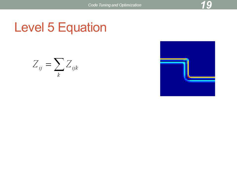 Level 5 Equation Code Tuning and Optimization 19