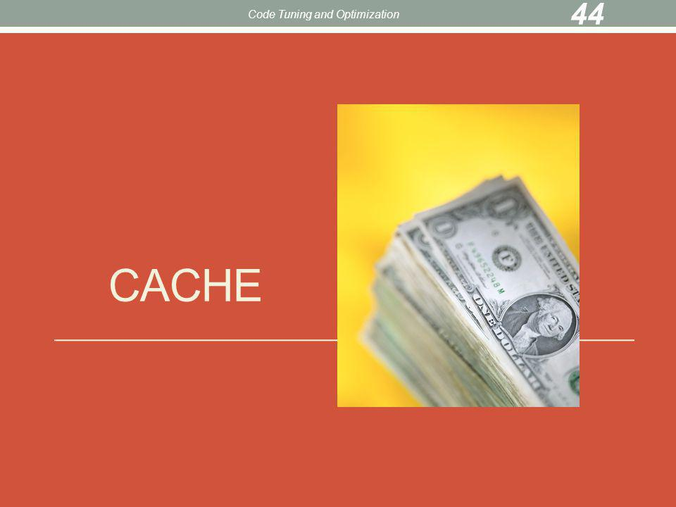 CACHE Code Tuning and Optimization 44