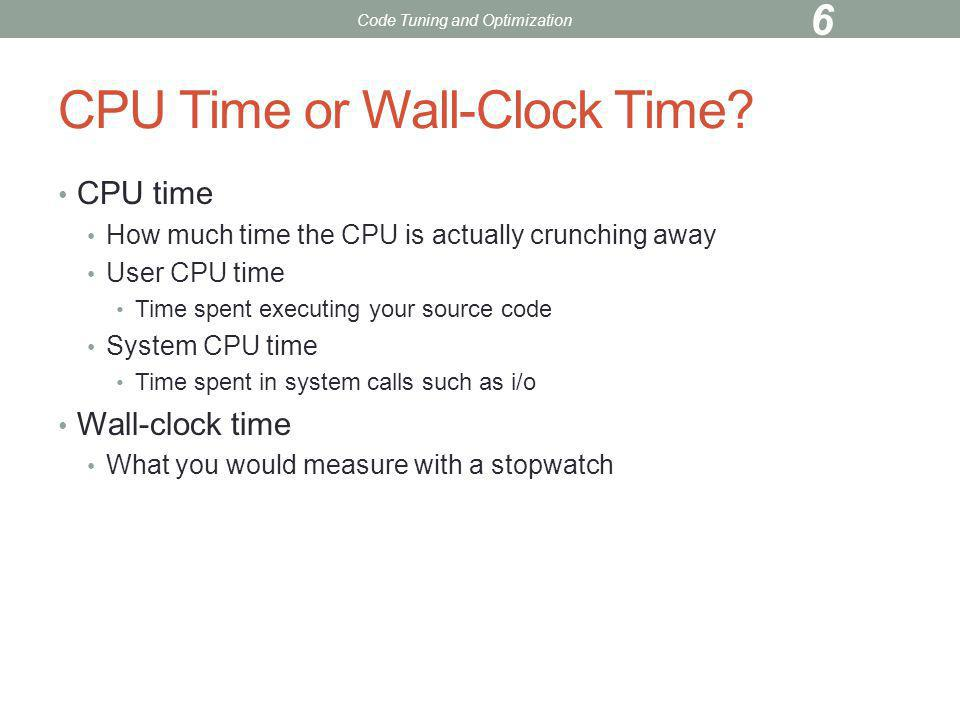 gettimeofday can be called from C to obtain wall-clock time #include void main(){ struct timeval t; double t1, t2; gettimeofday(&t, NULL); // start clock t1 = t.tv_sec + 1.0e-6*t.tv_usec; … perform computation here … gettimeofday(&t, NULL); // stop clock t2 = t.tv_sec + 1.0e-6*t.tv_usec; printf(wall-clock time = %5.3f\n , t2-t1); } Code Tuning and Optimization 27