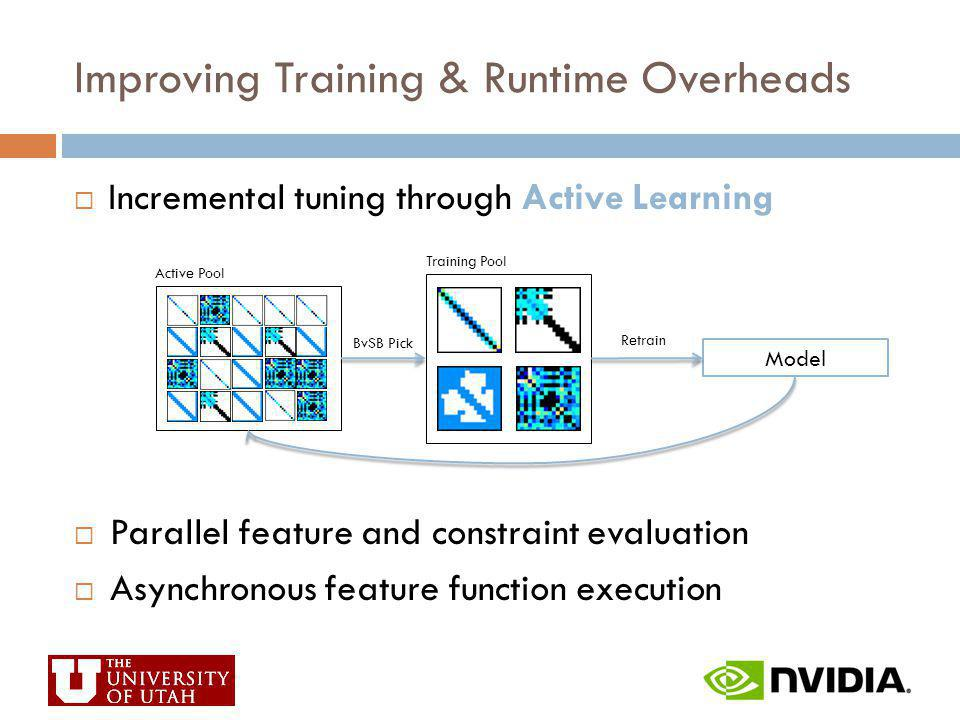 Improving Training & Runtime Overheads Incremental tuning through Active Learning Parallel feature and constraint evaluation Asynchronous feature func