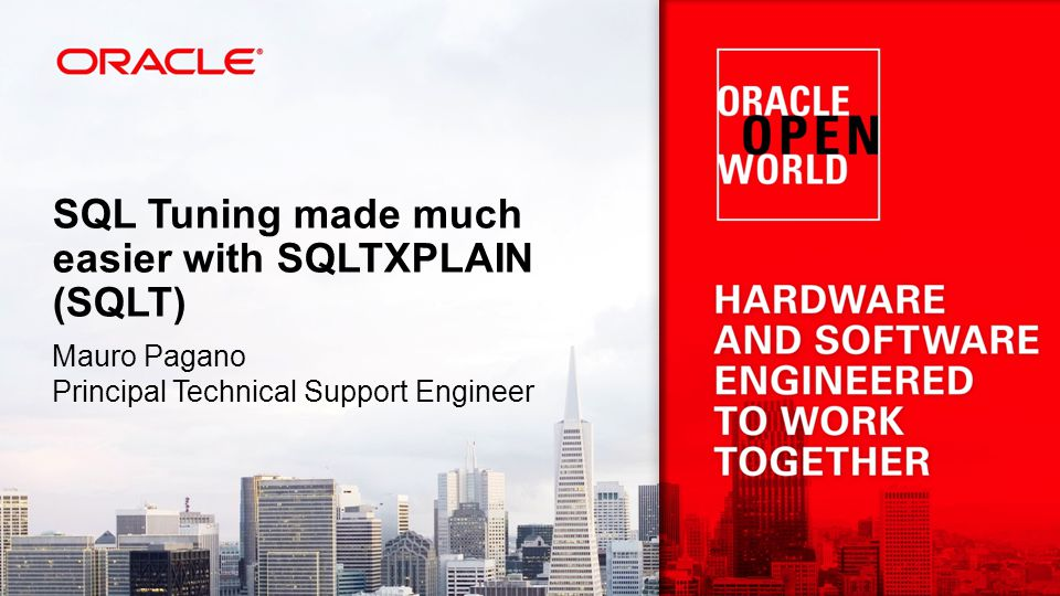SQL Tuning made much easier with SQLTXPLAIN (SQLT) Mauro Pagano Principal Technical Support Engineer