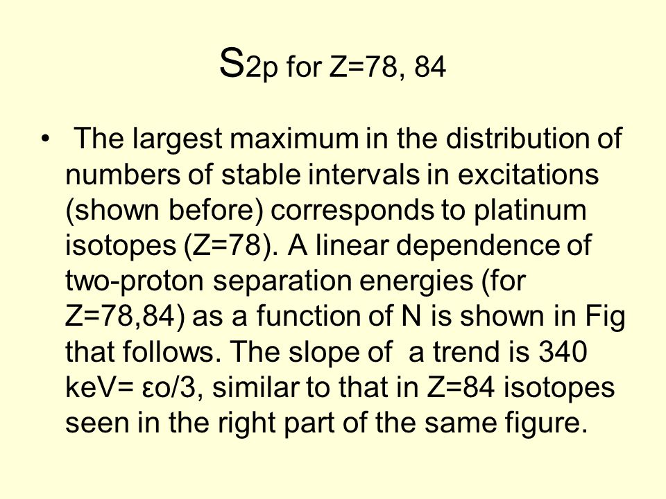S 2p for Z=78, 84 The largest maximum in the distribution of numbers of stable intervals in excitations (shown before) corresponds to platinum isotope