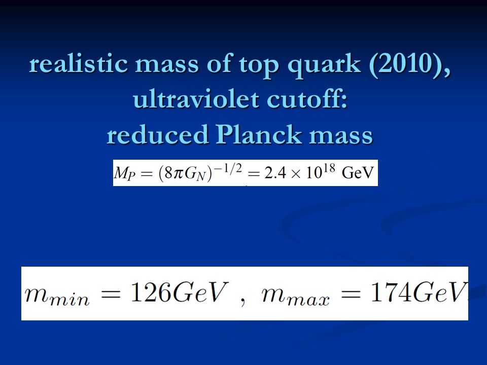 realistic mass of top quark (2010), ultraviolet cutoff: reduced Planck mass