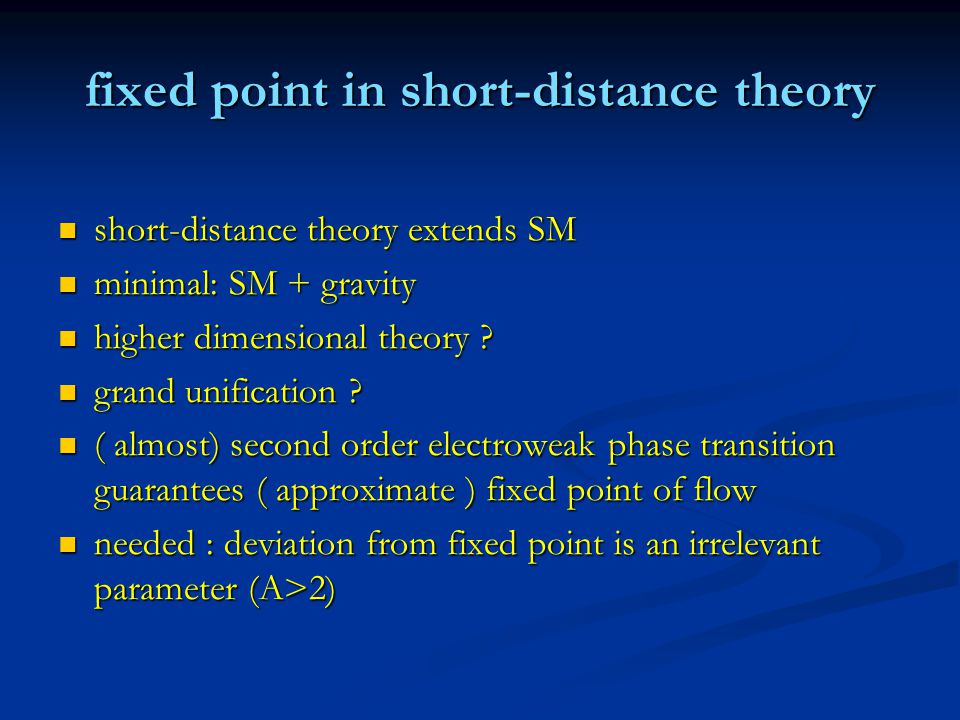 fixed point in short-distance theory short-distance theory extends SM short-distance theory extends SM minimal: SM + gravity minimal: SM + gravity hig