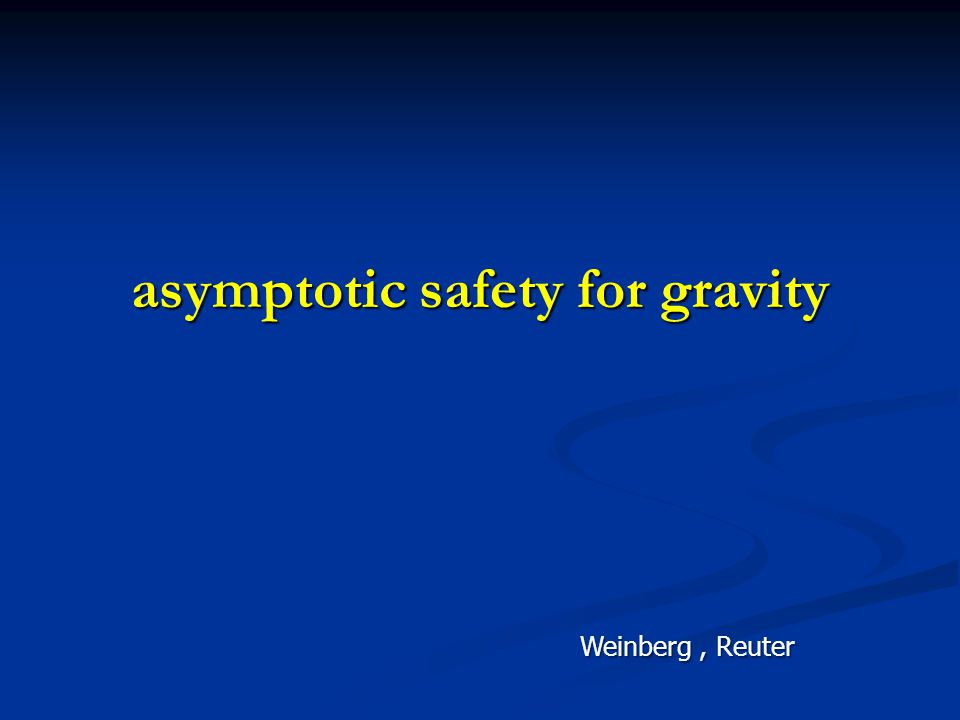 asymptotic safety for gravity Weinberg, Reuter