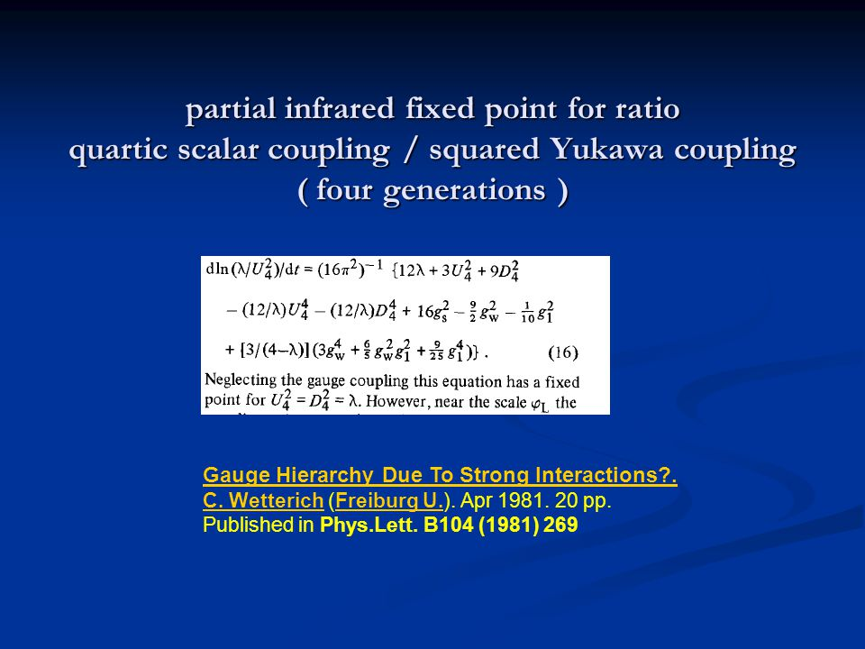 partial infrared fixed point for ratio quartic scalar coupling / squared Yukawa coupling ( four generations ) Gauge Hierarchy Due To Strong Interactions .