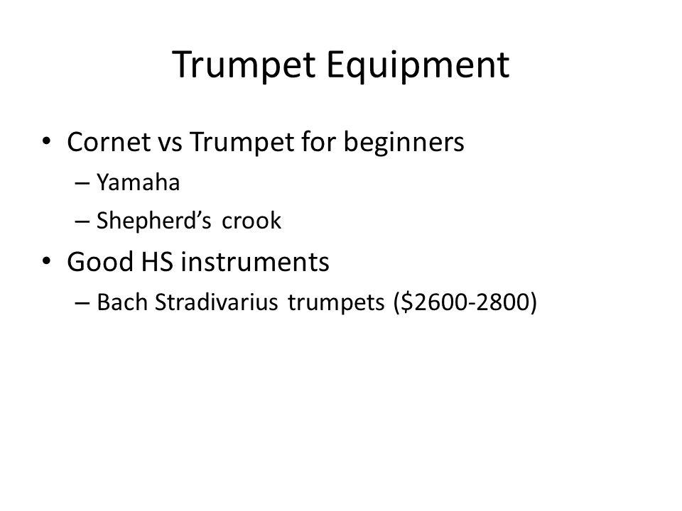 Trumpet Equipment Cornet vs Trumpet for beginners – Yamaha – Shepherds crook Good HS instruments – Bach Stradivarius trumpets ($2600-2800)